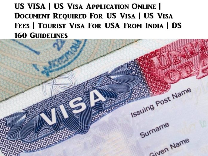 US VISA | US Visa Application Online | Document Required For US Visa | US Visa Fees | Tourist Visa For USA From India | DS 160 Guidelines