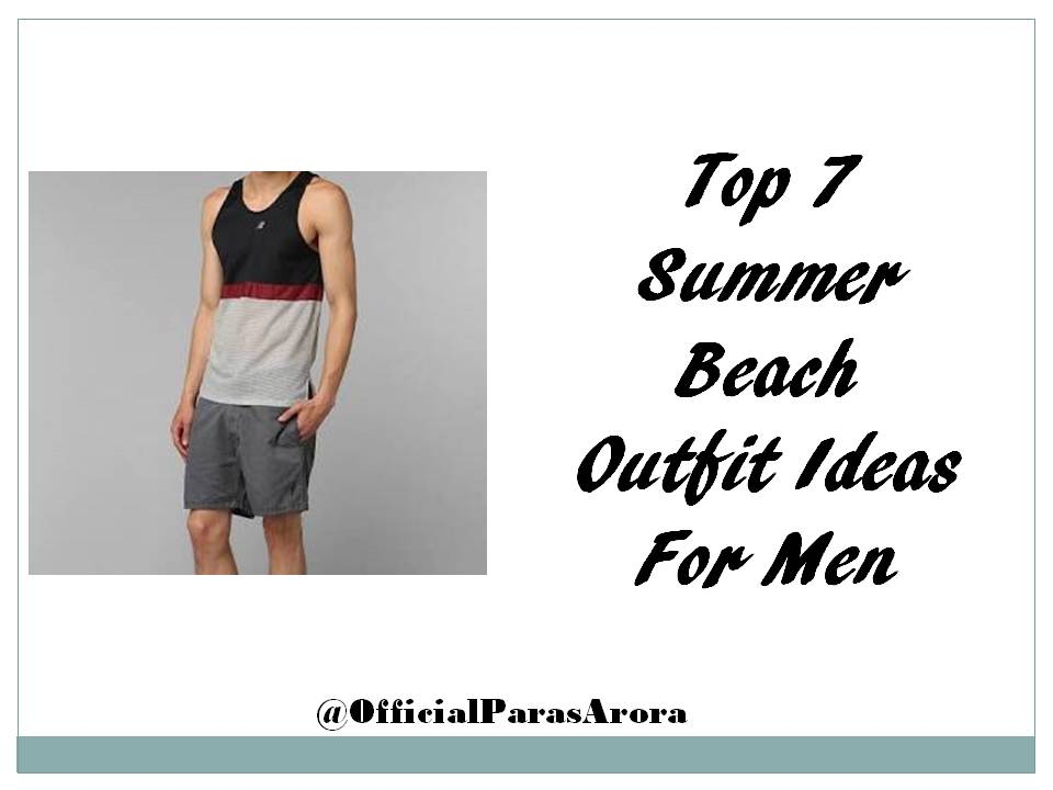 12efb1e96f Top 7 Summer Beach Outfit Ideas For Men - That Stunning Guy