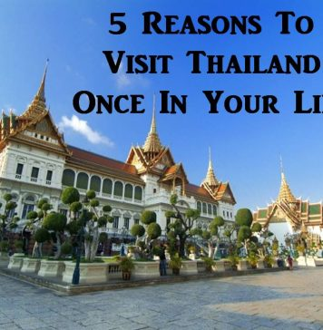 5 Reasons To Visit Thailand Once In Your Life